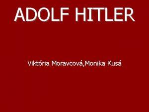 ADOLF HITLER Viktria Moravcov Monika Kus Vzostup Adolf