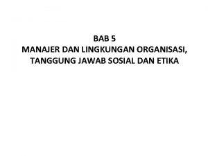 BAB 5 MANAJER DAN LINGKUNGAN ORGANISASI TANGGUNG JAWAB
