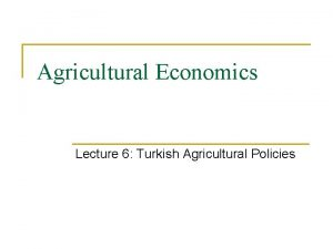 Agricultural Economics Lecture 6 Turkish Agricultural Policies Goals
