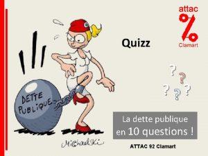 Quizz La dette publique en 10 questions ATTAC