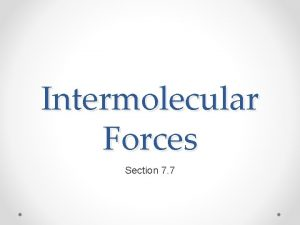 Intermolecular Forces Section 7 7 States of Matter