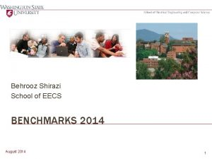Behrooz Shirazi School of EECS BENCHMARKS 2014 August