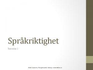Sprkriktighet Svenska 1 Anita Cenanovic Plusgymnasiet Varberg www