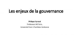 Les enjeux de la gouvernance Philippe Eynaud Professeur