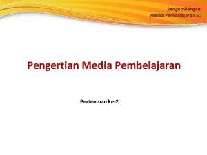 Pengembangan Media Pembelajaran SD Pengertian Media Pembelajaran Pertemuan