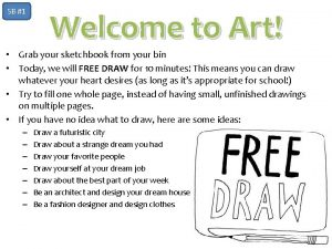 SB 1 Welcome to Art Grab your sketchbook