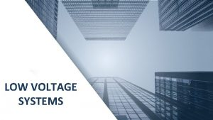 LOW VOLTAGE SYSTEMS LOW VOLTAGE SYSTEM BENEFITS IN