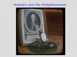 Voltaire and the Enlightenment Voltaire was the most