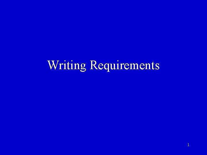 Writing Requirements 1 Writing Requirements 1 Requirements specification