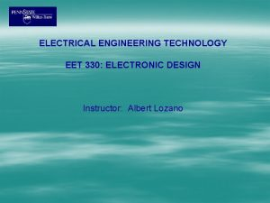ELECTRICAL ENGINEERING TECHNOLOGY EET 330 ELECTRONIC DESIGN Instructor
