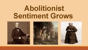 Abolitionist Sentiment Grows Abolitionist Sentiment Grows An Overview