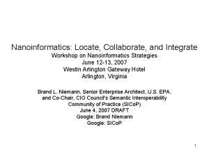 Nanoinformatics Locate Collaborate and Integrate Workshop on Nanoinformatics