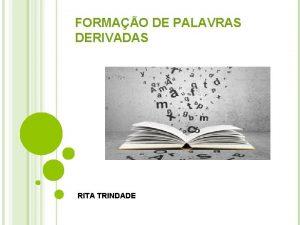 FORMAO DE PALAVRAS DERIVADAS RITA TRINDADE FORMAO DE