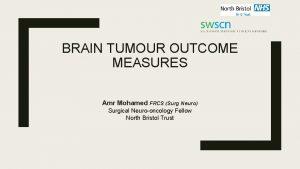 BRAIN TUMOUR OUTCOME MEASURES Amr Mohamed FRCS Surg