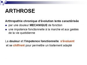 ARTHROSE Arthropathie chronique dvolution lente caractrise n par