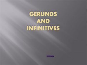 GERUNDS AND INFINITIVES TUTORIAL What are Gerunds words