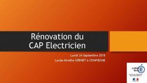 Rnovation du CAP Electricien Lundi 24 Septembre 2018