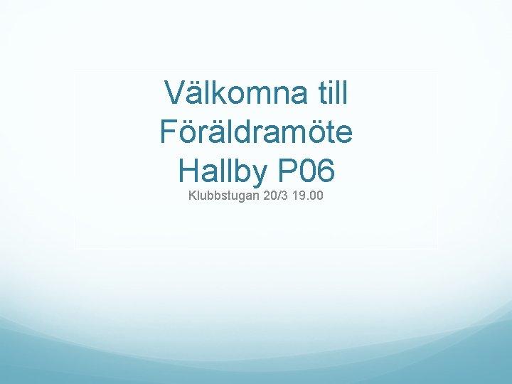 Vlkomna till Frldramte Hallby P 06 Klubbstugan 203
