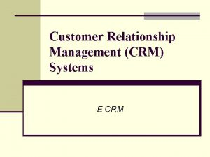 Customer Relationship Management CRM Systems E CRM Outline