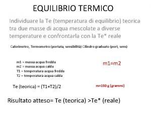 EQUILIBRIO TERMICO Individuare la Te temperatura di equilibrio