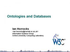 Ontologies and Databases Ian Horrocks ian horrockscomlab ox