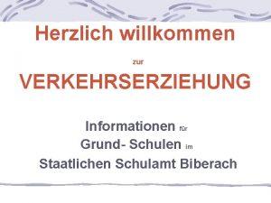 Herzlich willkommen zur VERKEHRSERZIEHUNG Informationen fr Grund Schulen