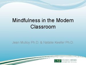 Mindfulness in the Modern Classroom Jean Mulloy Ph