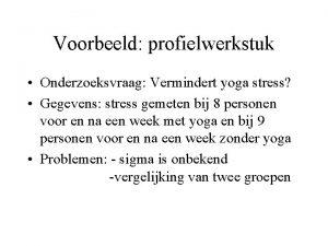 Voorbeeld profielwerkstuk Onderzoeksvraag Vermindert yoga stress Gegevens stress