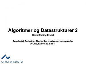 Algoritmer og Datastrukturer 2 Gerth Stlting Brodal Topologisk