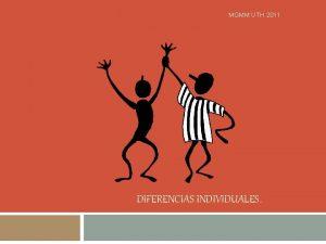 MGMM UTH 2011 DIFERENCIAS INDIVIDUALES DIFERENCIAS INDIVIDUALES El