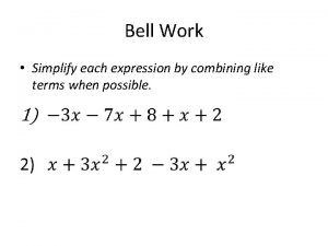 Bell Work Simplify each expression by combining like
