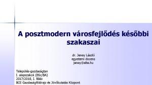 A posztmodern vrosfejlds ksbbi szakaszai dr Jeney Lszl