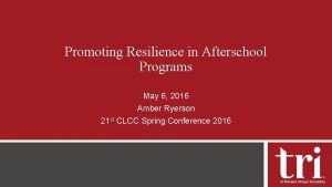 Promoting Resilience in Afterschool Programs May 6 2016