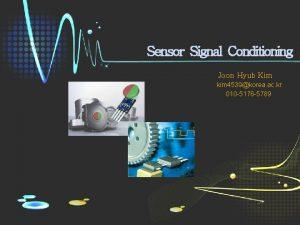 Sensor Signal Conditioning Joon Hyub Kim kim 4539korea