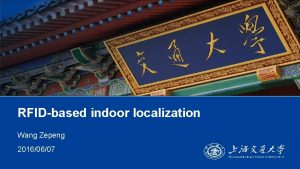 RFIDbased indoor localization Wang Zepeng 20160607 Contents 1
