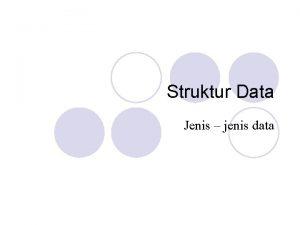 Struktur Data Jenis jenis data Data dan Struktur