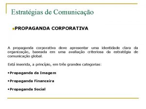 Estratgias de Comunicao n PROPAGANDA CORPORATIVA A propaganda