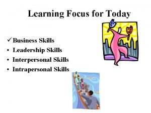 Learning Focus for Today Business Skills Leadership Skills