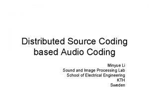 Distributed Source Coding based Audio Coding Minyue Li