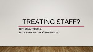 TREATING STAFF BEING CRUEL TO BE KIND RACGP