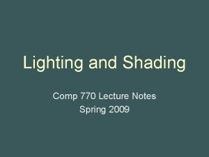 Lighting and Shading Comp 770 Lecture Notes Spring