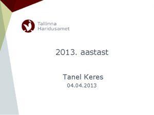 2013 aastast Tanel Keres 04 2013 Teemad Toetusfondi