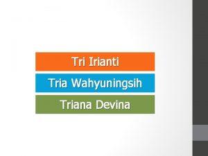Tri Irianti Tria Wahyuningsih Triana Devina SISTEM INFORMASI