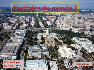 Capitales du monde 2 Prsent par Michel Automatique