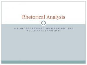 Rhetorical Analysis 1981 GEORGE BERNARD SHAW PASSAGE SHE