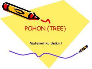 POHON TREE Matematika Diskrit Definisi Pohon tree adalah