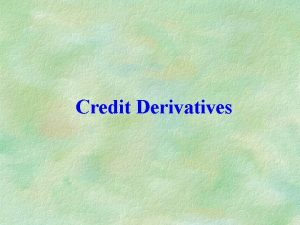 Credit Derivatives Credit derivatives Payoff depends on the