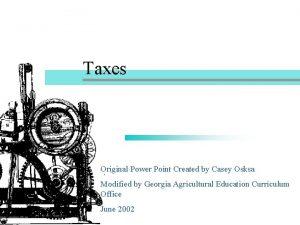 Taxes Original Power Point Created by Casey Osksa