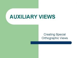 AUXILIARY VIEWS Creating Special Orthographic Views Introduction l