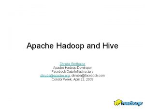 Apache Hadoop and Hive Dhruba Borthakur Apache Hadoop